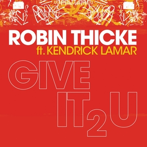 Robin Thicke featuring Kendrick Lamar – Give It 2 U