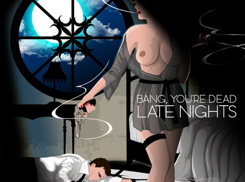 album: BANG YOU'RE DEAD, LATE NIGHTS