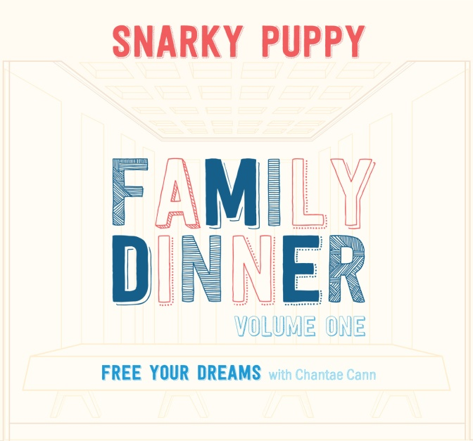 Snarky Puppy feat Chantae Cann – Free Your Dreams (Family Dinner – Volume One)