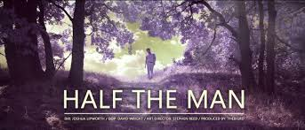 Half the man – To be Frank
